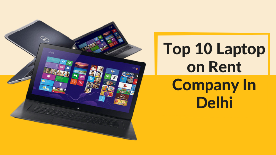 Top 10 Laptop on Rent Company In Delhi