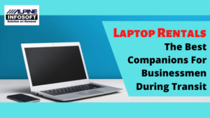 Laptop Rental – The Best Companions For Businessmen During Transit