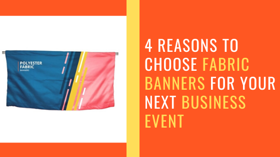 4 Reasons to Choose Fabric Banners for Your Next Business Event